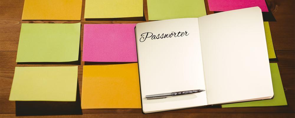 Passwortverwaltung Notizbuch und Postits mit Passwörtern; besser: Passwortmanager